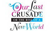 Our Last Crusade or the Rise of a New World